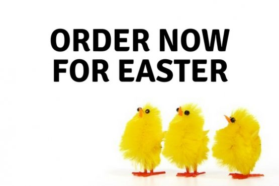 Now taking orders for Easter – 30% off our usual prices!